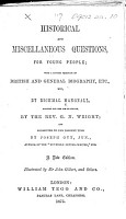 Historical and Miscellaneous Questions  for young people     Adapted for the use of school by the Rev  G  N  Wright  and corrected     by Joseph Guy     A new edition  etc   With plates   PDF