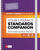 Your Literacy Standards Companion, Grades K-2: What They Mean and How to Teach Them