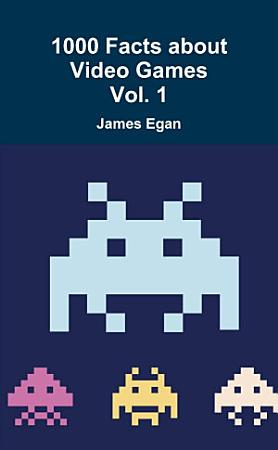 1000 Facts about Video Games Vol  1 PDF