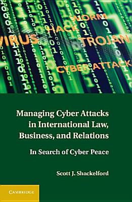 Managing Cyber Attacks in International Law  Business  and Relations PDF