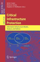 Critical Infrastructure Protection: Advances in Critical Infrastructure Protection: Information Infrastructure Models, Analysis, and Defense