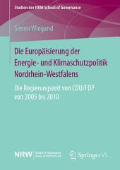 Die Europäisierung der Energie- und Klimaschutzpolitik Nordrhein-Westfalens: Die Regierungszeit von CDU/FDP von 2005 bis 2010