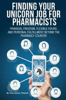 Finding Your Unicorn Job for Pharmacists  Financial Freedom  Flexible Hours  and Personal Fulfillment Beyond the Pharmacy Counter PDF