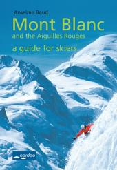 Mont Blanc and the Aiguilles Rouges - a Guide for Skiers: Complete Guide: Travel Guide