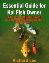 Essential Guide for Koi Fish Owner: How to Build and Maintain a Beautiful Koi Pond