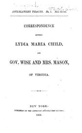Correspondence between L. M. Child and Gov. Wise and Mrs. Mason, of Virginia [on the attempt made by Capt. J. Brown to liberate the Slaves in Virginia].