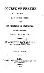 A Course of Prayer for each day in the week ... New edition, with large additions, etc
