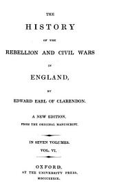 The History of the Rebellion and Civil Wars in England: In Seven Volumes, Volume 6