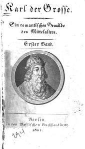 Karl der Grosse: ein romantisches Gemälde des Mittelalters, Band 1