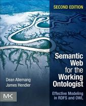 Semantic Web for the Working Ontologist: Effective Modeling in RDFS and OWL, Edition 2