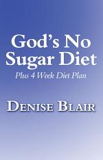 God's No Sugar Diet: Plus 4 Week Diet Plan