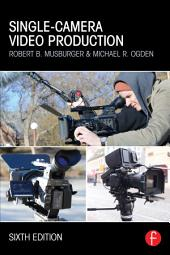 Single-Camera Video Production: Edition 6
