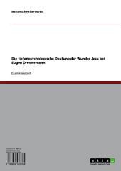 Die tiefenpsychologische Deutung der Wunder Jesu bei Eugen Drewermann