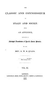 The Classic and Connoisseur in Italy and Sicily: With an Appendix Containing an Abriged Translation of Lanzi's Storia Pittorica, Volume 3