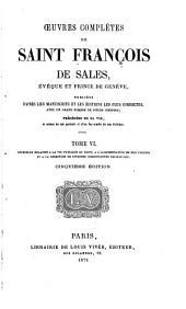 Oeuvres complètes de Saint François Sales: Opuscules relatifs à la vie publique du Saint, à l'administration de son diocèse et à la direction de diverses commuautés religieuses