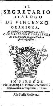 Il segretario dialogo di Vincenzo Gramigna. All'illustriss. e reuerendiss. sig. il sig. card. Scipione Cobelluzi ..