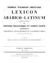 Lexicon Arabico-Latinum praesertim ex Djeuharii Firuzabadiique et aliorum Arabum operibus, adhibitis Golii quoque et aliorum libris, confectum: Volume 3