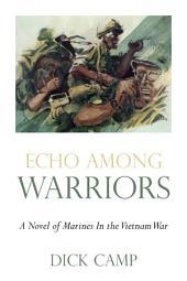 Echo Among Warriors: A Novel of Marines In the Vietnam War