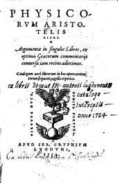 Physicorvm Aristotelis Libri: Adiecimus Argumenta in singulos libros ex optimis Graecorum commentarijs iam recèns conuersa