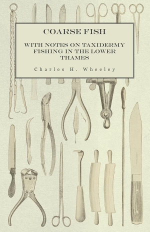 Coarse Fish   With Notes on Taxidermy Fishing in the Lower Thames