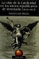 La crisis de la catolicidad en los inicios republicanos de Venezuela  1810 1813  PDF