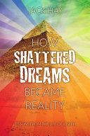 How Shattered Dreams Became Reality