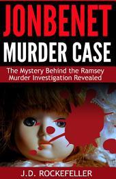 JonBenet Murder Case: The Mystery Behind the Ramsey Murder Investigation Revealed