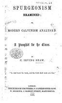 Spurgeonism Examined; Or, Modern Calvinism Analysed ...