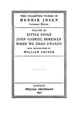 The Collected Works of Henrik Ibsen: Little Eyolf. John Gabriel Borkman. When we dead awaken