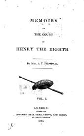 Memoirs of the Court of Henry the Eighth: Volume 1