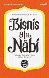 Bisnis ala Nabi: Teladan Rasulullah Saw. dalam Berbisnis