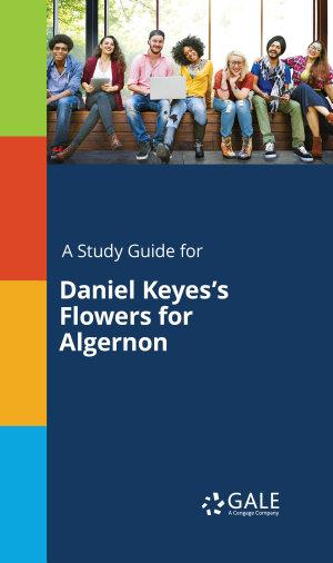 A Study Guide for Daniel Keyes s Flowers for Algernon