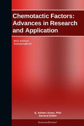 Chemotactic Factors: Advances in Research and Application: 2011 Edition: ScholarlyBrief