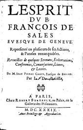 L'esprit du B. François de Sales evesque de Genève: representé en plusieurs de ses actions, & paroles remarquables