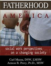 FATHERHOOD IN AMERICA: Social Work Perspectives on a Changing Society