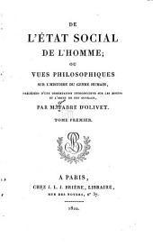 De l'état social de l'homme: ou, Vues philosophiques sur l'histoire du genre humain, précédées d'une dissertation introductive sur les motifs et l'objet de cet ouvrage, Volume1