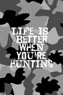 Life Is Better When You're Hunting