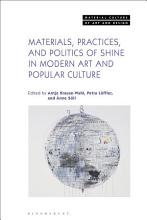 Materials  Practices  and Politics of Shine in Modern Art and Popular Culture PDF