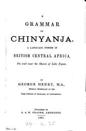 A Grammar of Chinyanja: A Language Spoken in British Central Africa, on and Near the Shores of Lake Nyasa