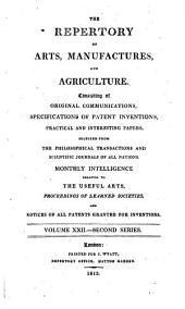 The Repertory of Arts, Manufactures, and Agriculture. Consisting of Original Communications, Specifications of Patent Inventions, Practical and Interesting Papers, Selected from the Philosophical Transactions and Scientific Journals of All Nations ...