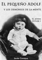 EL JOVEN HITLER 1: El pequeño Adolf y los demonios de la mente