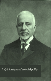 Italy's Foreign and Colonial Policy: A Selection from the Speeches Delivered in the Italian Parliament by the Italian Foreign Affairs Minister, Senator Tommaso Tittoni, During His Six Years of Office (1903-1909).