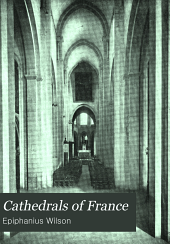 Cathedrals of France: Popular Studies of the Most Interesting French Cathedrals
