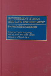 Government Ethics and Law Enforcement: Toward Global Guidelines