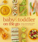 Baby and Toddler On the Go Cookbook