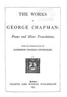 The Works of George Chapman  Plays  edited with notes by Richard Herne Shepherd PDF