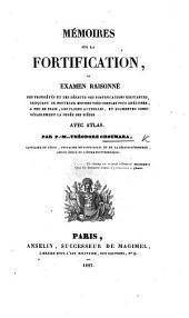 Mémoires sur la fortification, ou Examen raisonné des propriétés et des défauts des fortifications existantes, indiquant de nouveaux moyens ... pour améliorer ... les places actuelles, etc