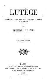 Lutèce: lettres sur la vie politique artistique et sociale de la France