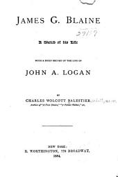 James G. Blaine: A Sketch of His Life, with a Brief Record of the Life of John A. Logan
