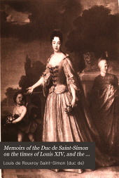 Memoirs of the Duc de Saint-Simon on the Times of Louis XIV, and the Regency: Volume 3